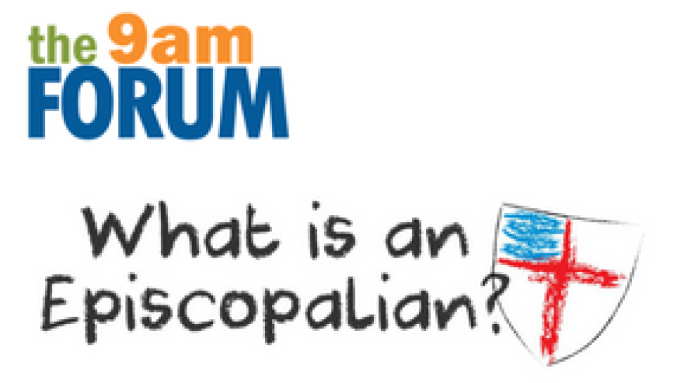 The 9am Forum: What is an Episcopalian?