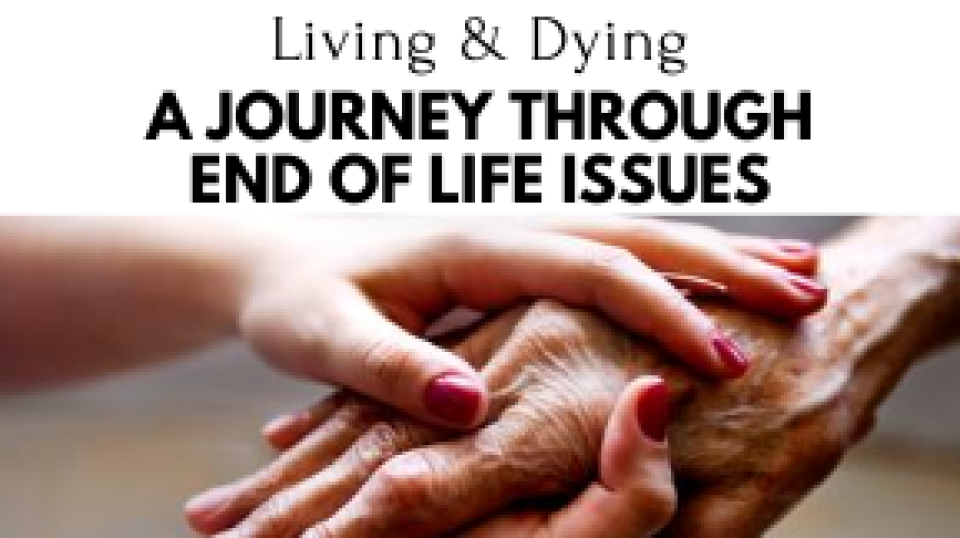 Living & Dying: A Journey Through End of Life Issues