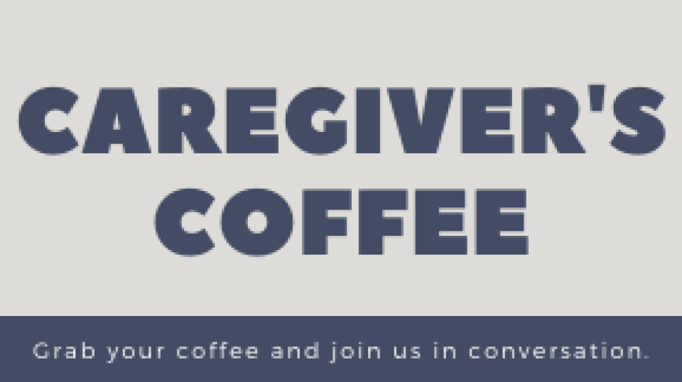 Caregiver Coffee (Zoom)