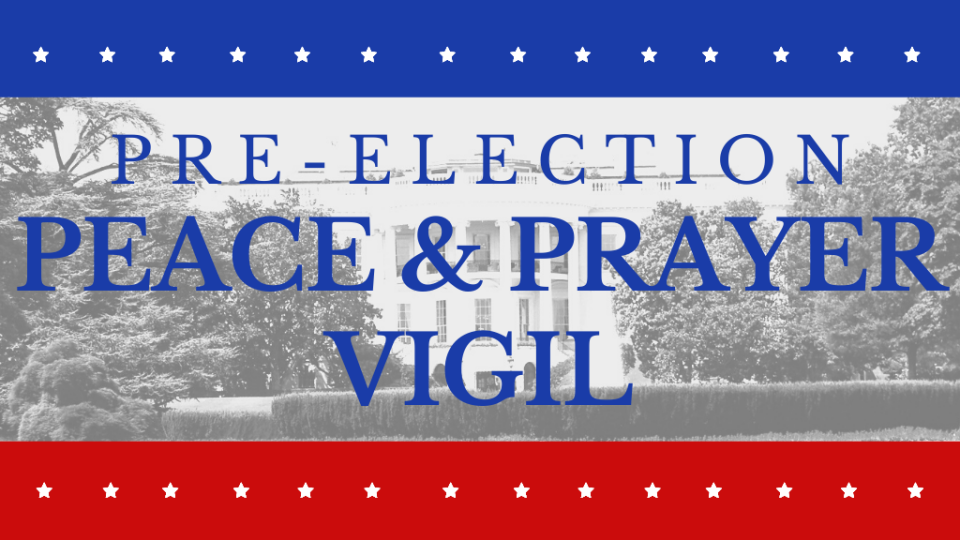 Pre-Election Peace and Prayer Vigil